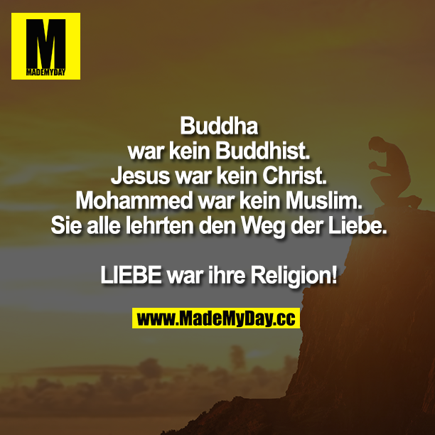 Buddha war kein Buddhist. Jesus ... - Made My Day