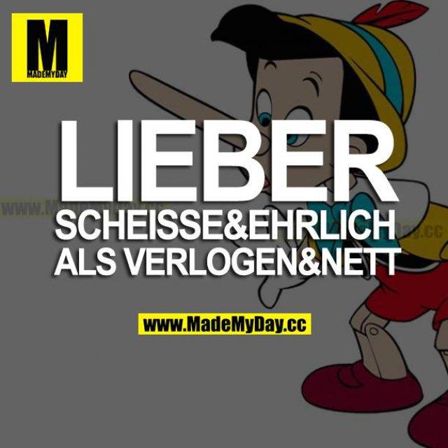 LIEBER SCHEISSE&EHRLICH ALS VERLOGEN&NETT