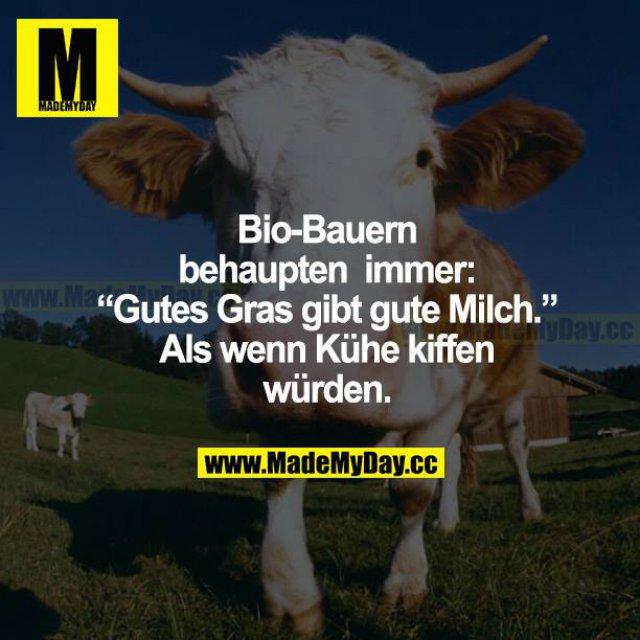"""Bio-Bauern behaupten immer: """"Gutes Gras gibt gute Milch."""" Als wenn Kühe kiffen würden."""