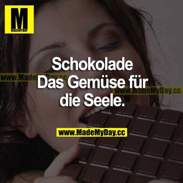 Schokolade<br /> Das Gemüse für die Seele.