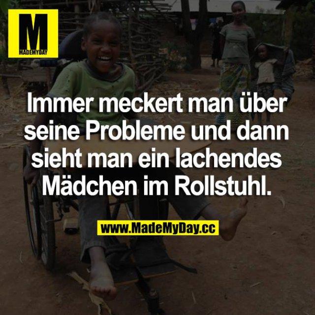 Immer meckert man über seine Probleme und dann sieht man ein lachendes Mädchen im Rollstuhl.
