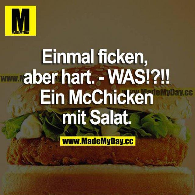 Einmal ficken, aber hart. WAS?! Ein McChicken mit Salat.