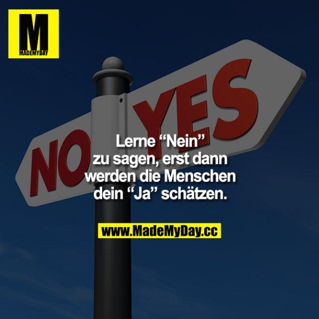 """Lerne """"Nein"""" zu sagen, erst dann werden die Menschen dein """"Ja"""" schätzen."""
