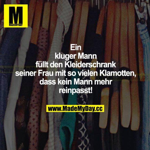 Ein kluger Mann füllt den Kleiderschrank seiner Frau mit so vielen Klamotten, dass kein Mann mehr reinpasst!