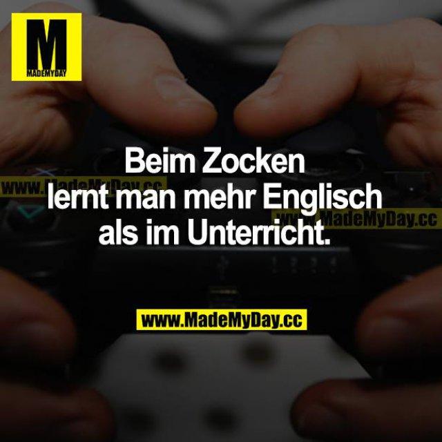 Beim Zocken lernt man mehr Englisch als im Unterricht.