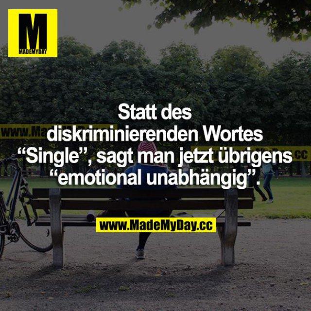 """Statt des diskriminierenden Wortes """"Single"""", sagt man jetzt übrigens """"emotional unabhängig""""."""