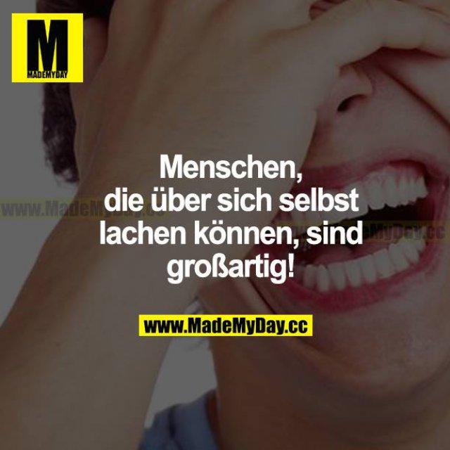 Menschen, die über sich selbst lachen können, sind großartig!
