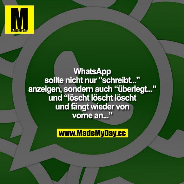 """WhatsApp sollte nicht nur """"schreibt..."""" anzeigen, sondern auch """"überlegt..."""" und """"löscht löscht löscht und fängt wieder von vorne an..."""""""