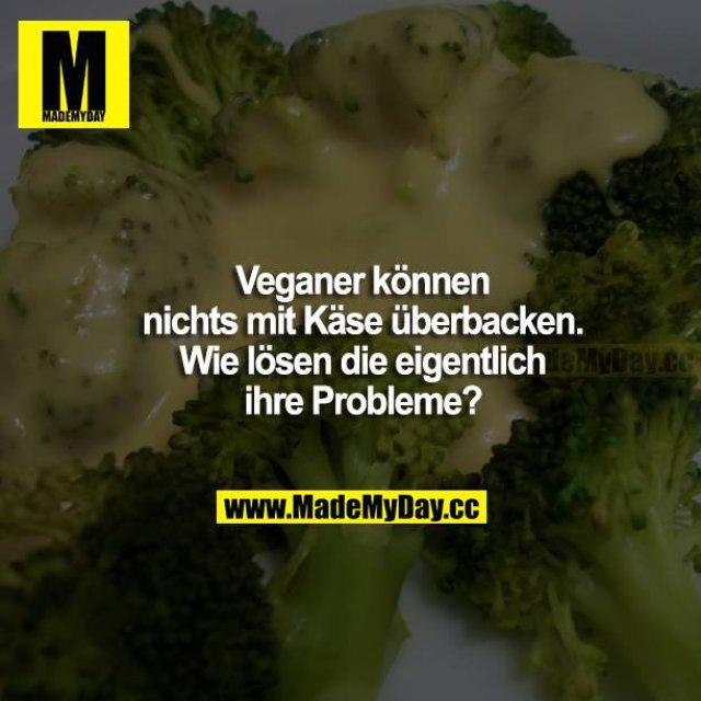 Veganer können nichts mit Käse überbacken. Wie lösen die eigentlich ihre Probleme?