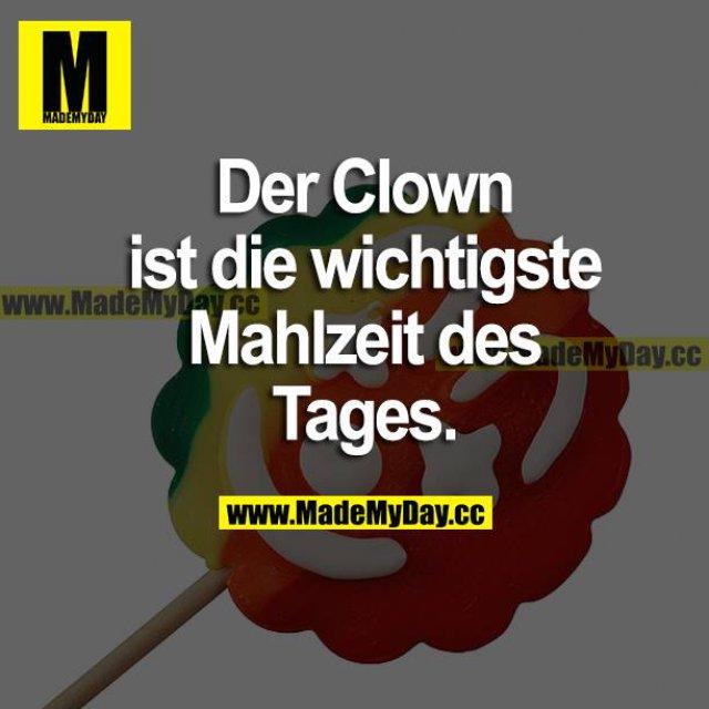 Der Clown ist die wichtigste Mahlzeit des Tages.