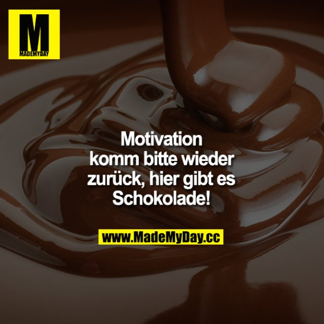 Motivation komm bitte wieder zurück, hier gibt es Schokolade!