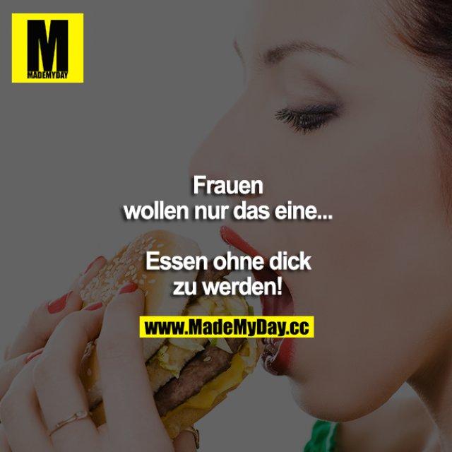 Frauen wollen nur das eine... Essen, ohne dick zu werden!