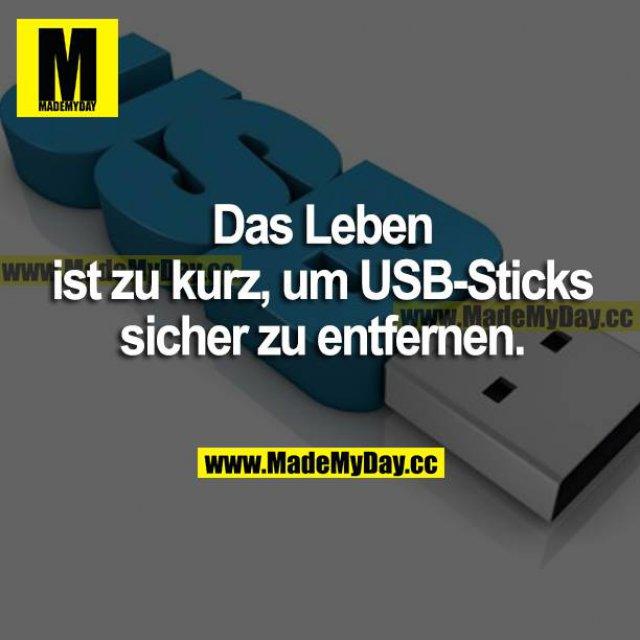 Das Leben ist zu kurz, um USB-Sticks sicher zu entfernen.