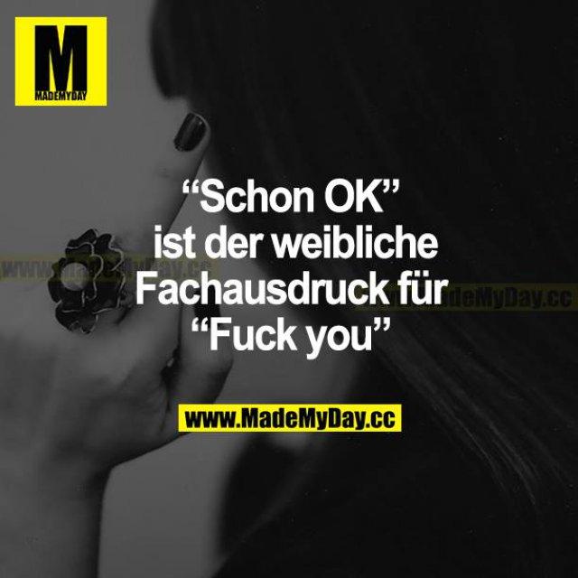 """""""Schon OK"""" ist der weibliche Fachausdruck für """"Fuck you"""""""