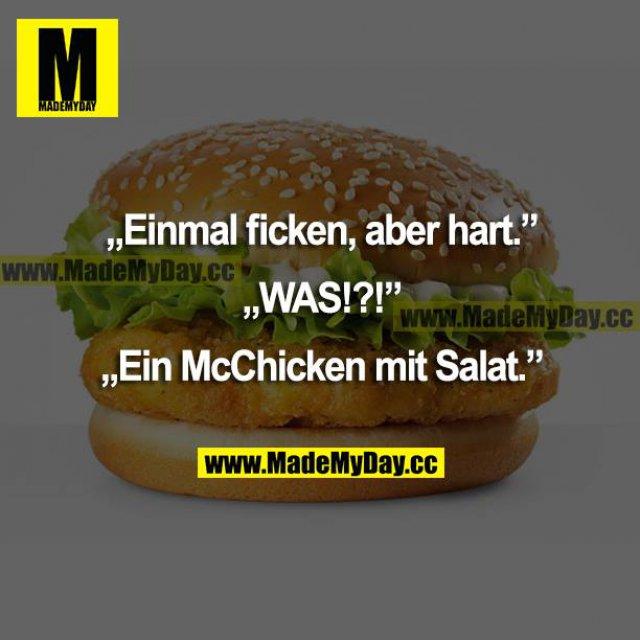 """""""Einmal ficken, aber hart.""""<br /> """"WAS?!?""""<br /> """"Ein McChicken mit Salat."""""""