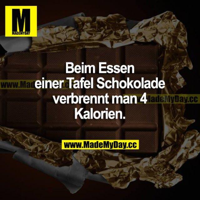 Beim Essen einer Tafel Schokolade verbrennt man 4 Kalorien.