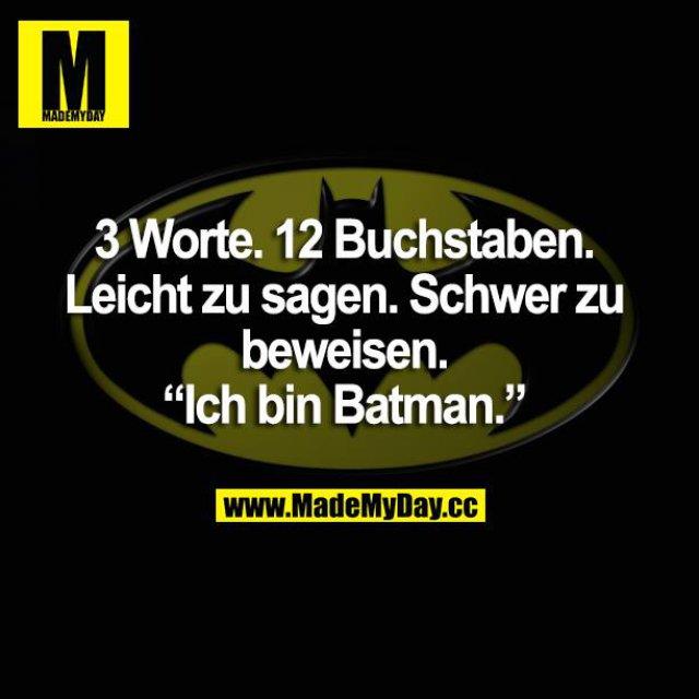 """3 Worte. 12 Buchstaben. Leicht zu sagen. Schwer zu beweisen. """"Ich bin Batman."""""""