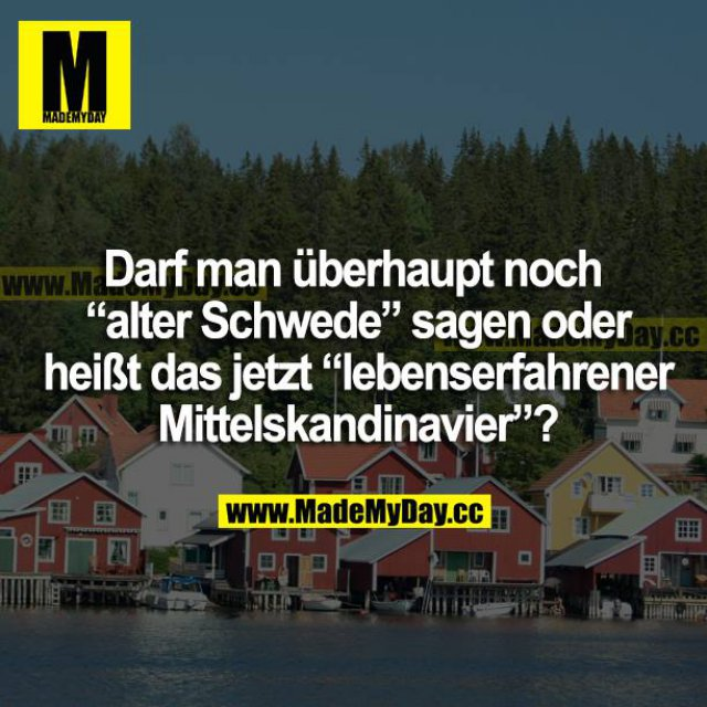 """Darf man überhaupt noch """"alter Schwede"""" sagen oder heißt das jetzt """"lebenserfahrener Mittelskandinavier""""?"""