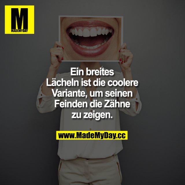 Ein breites Lächeln ist die coolere Variante, um seinen Feinden die Zähne zu zeigen.