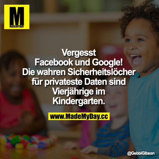 Vergesst Facebook und Google! Die wahren Sicherheitslöcher für privateste Daten sind Vierjährige im Kindergarten.