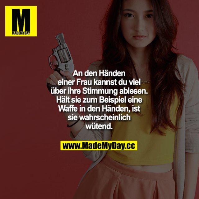 An den Händen einer Frau kannst du viel über ihre Stimmung ablesen. Hält sie zum Beispiel eine Waffe in den Händen, ist sie wahrscheinlich wütend.