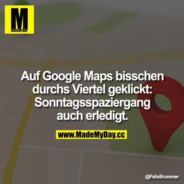 Auf google Maps bisschen durchs Viertel geklickt: Sonntagsspaziergang auch erledigt.