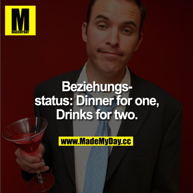 Beziehungsstatus:<br /> Dinner for one, Drinks for two.