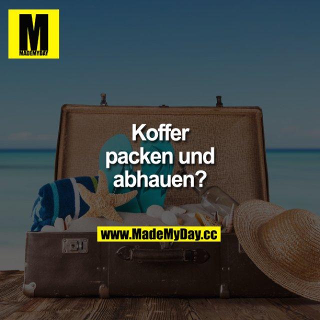 Koffer packen und abhauen?