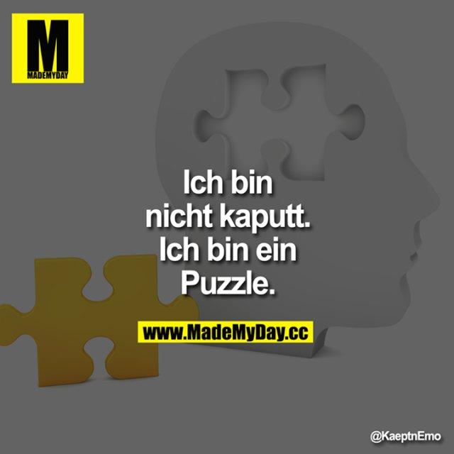 Ich bin nicht kaputt. Ich bin ein Puzzle.