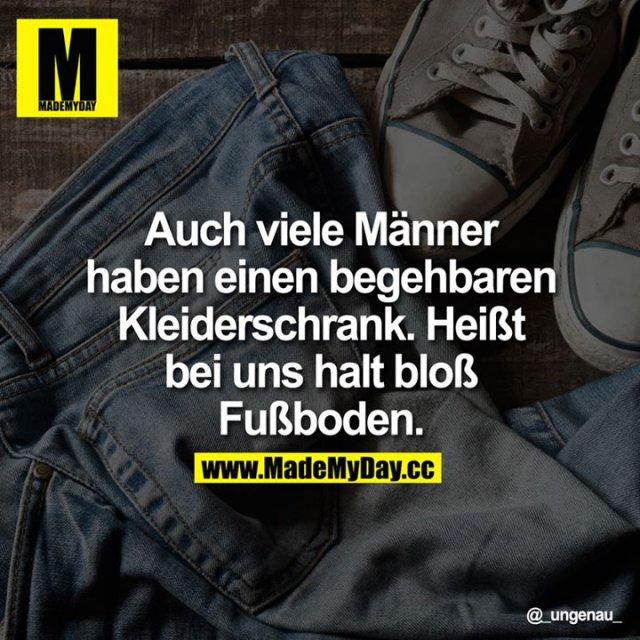 Auch viele Männer haben einen begehbaren Kleiderschrank. Heißt bei uns halt bloß Fußboden.