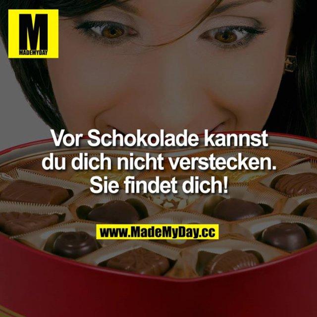 Vor Schokolade kannst Du Dich nicht verstecken.<br /> Sie findet Dich!