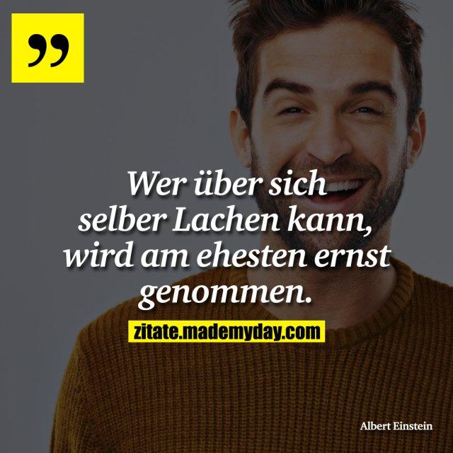 Wer über sich selber Lachen kann, wird am ehesten ernst genommen.