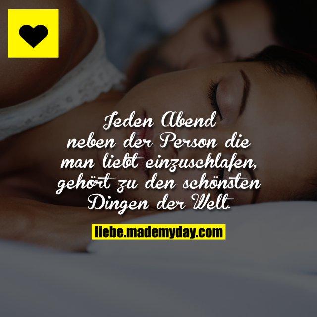 Jeden Abend neben der Person die man liebt einzuschlafen, gehört zu den schönsten Dingen der Welt.