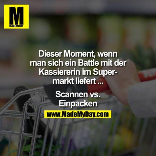 Dieser Moment, wenn man sich ein Battle mit der Kassiererin im Supermarkt liefert ...<br /> <br /> Scannen vs. Einpacken