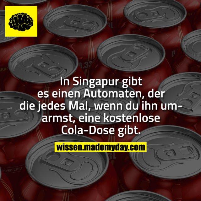 In Singapur gibt es einen Automaten, der die jedes Mal, wenn du ihn umarmst, eine kostenlose Cola-Dose gibt.