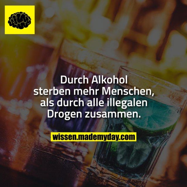 Durch Alkohol sterben mehr Menschen, als durch alle illegalen Drogen zusammen.