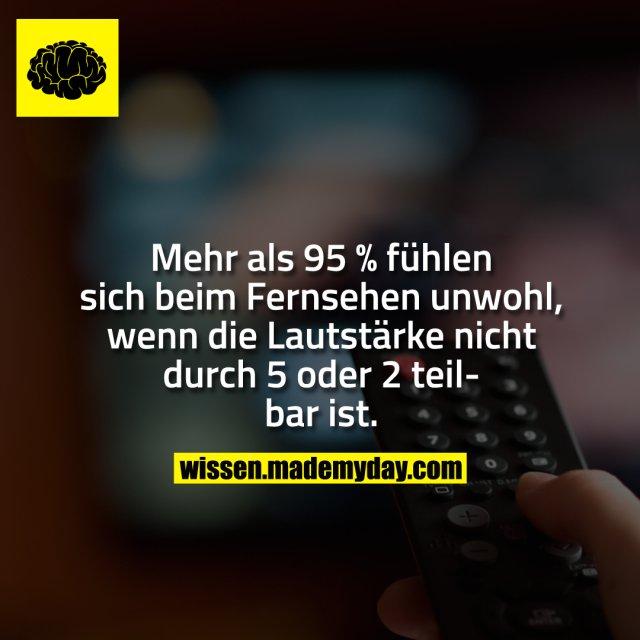 Mehr als 95 % fühlen sich beim Fernsehen unwohl, wenn die Lautstärke nicht durch 5 oder 2 teilbar ist.