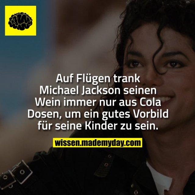Auf Flügen trank Michael Jackson seinen Wein immer nur aus Cola Dosen, um ein gutes Vorbild für seine Kinder zu sein.