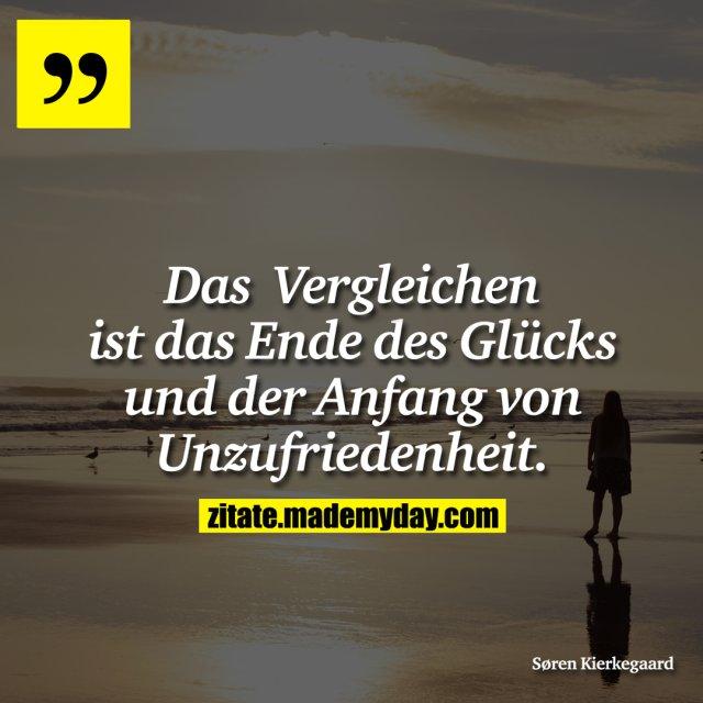 Das Verglichen ist das Ende des Glücks und der Anfang von Unzufriedenheit.