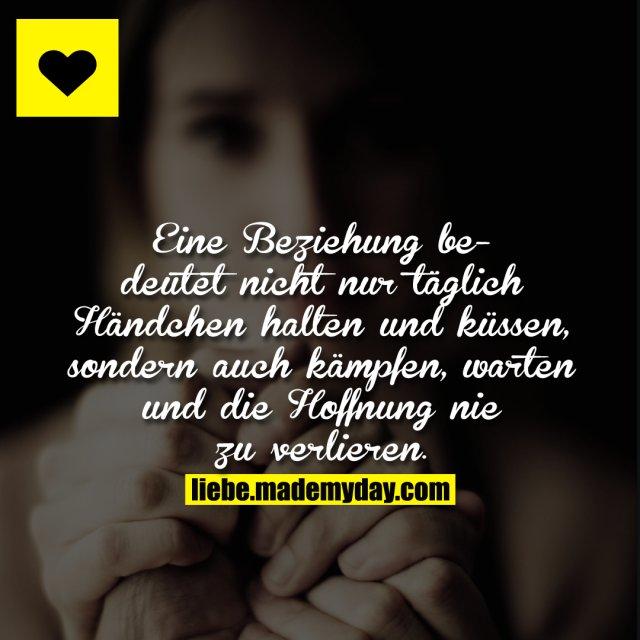 Eine Beziehung bedeutet nicht nur 24 Stunden Händchen halten und küssen, sondern auch kämpfen, warten und die Hoffnung nie zu verlieren.
