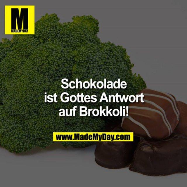 Schokolade ist Gottes Antwort auf Brokkoli!