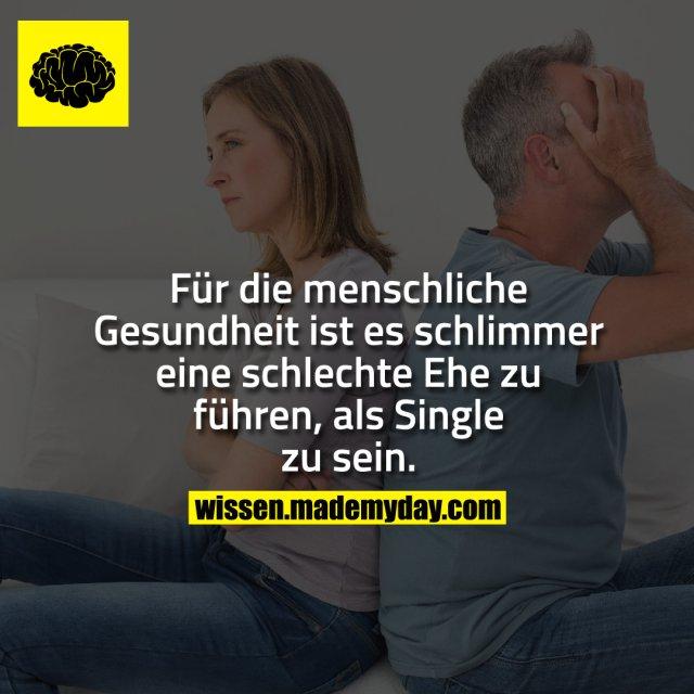 Für die menschliche Gesundheit ist es schlimmer eine schlechte Ehe zu führen, als Single zu sein.