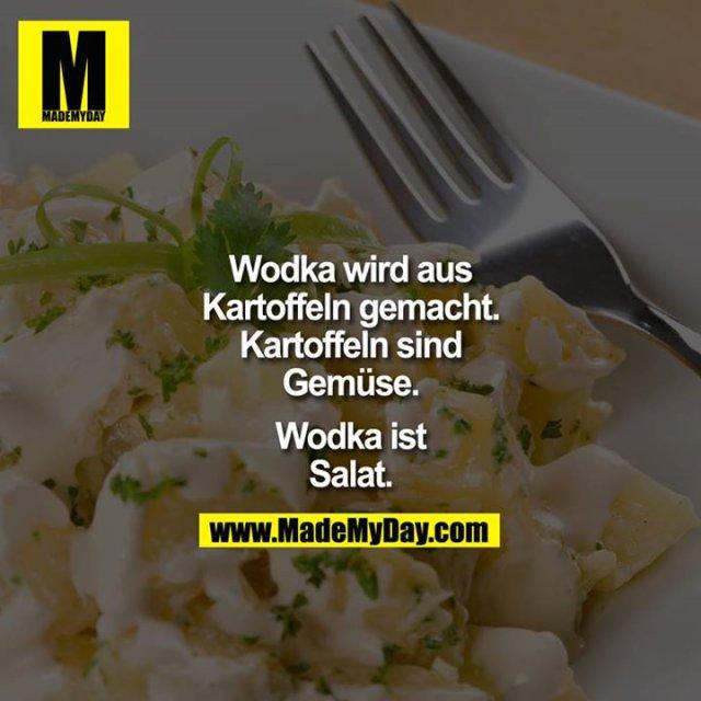 Wodka wird aus Kartoffeln gemacht. Kartoffeln sind Gemüse. Wodka ist Salat.