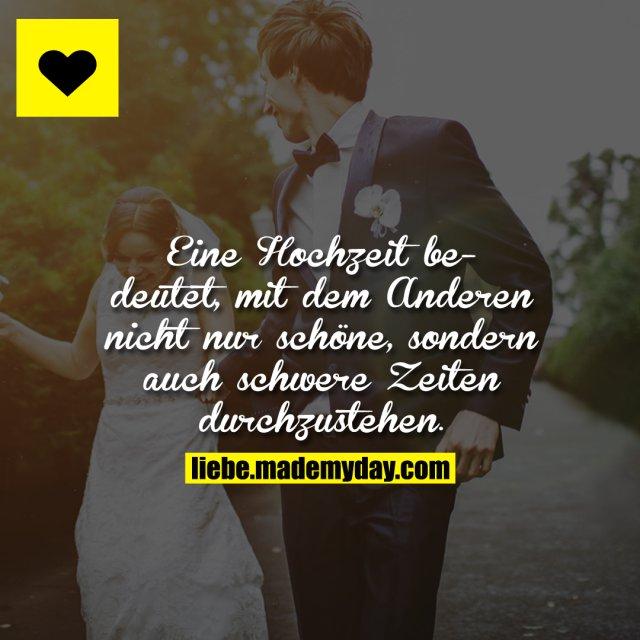 Eine Hochzeit bedeutet, mit dem Anderen nicht nur schöne, sondern auch schwere Zeiten durchzustehen.