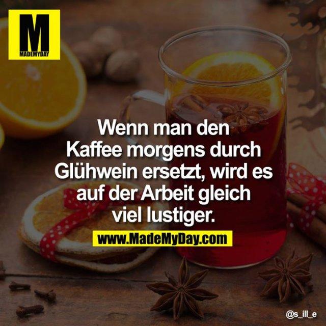 Wenn man den Kaffee morgens durch Glühwein ersetzt, wird es auf der Arbeit gleich viel lustiger.<br />