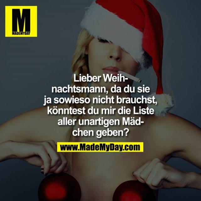 Lieber Weihnachtsmann,<br /> da du sie ja sowieso nicht brauchst, könntest du mir die Liste aller unartigen Mädchen geben?