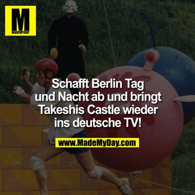 Schafft Berlin Tag und Nacht ab und bringt wieder Takeshis Castle ins deutsche TV!