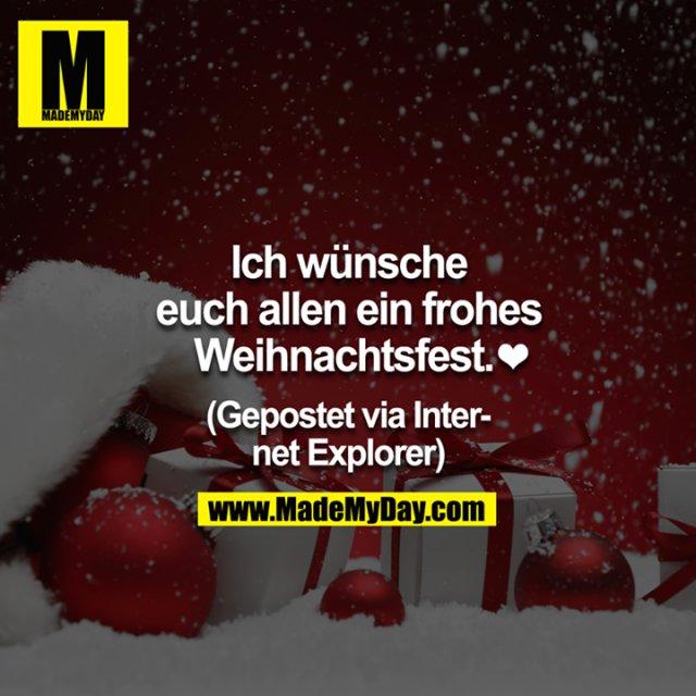 Ich wünsche euch allen ein frohes Weihnachtsfest  ?<br /> <br /> (Gepostet via Internet Explorer)