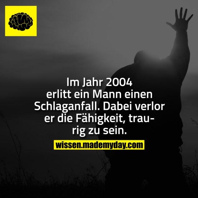 Im Jahr 2004 erlitt ein Mann einen Schlaganfall. Dabei verlor er die Fähigkeit, traurig zu sein.