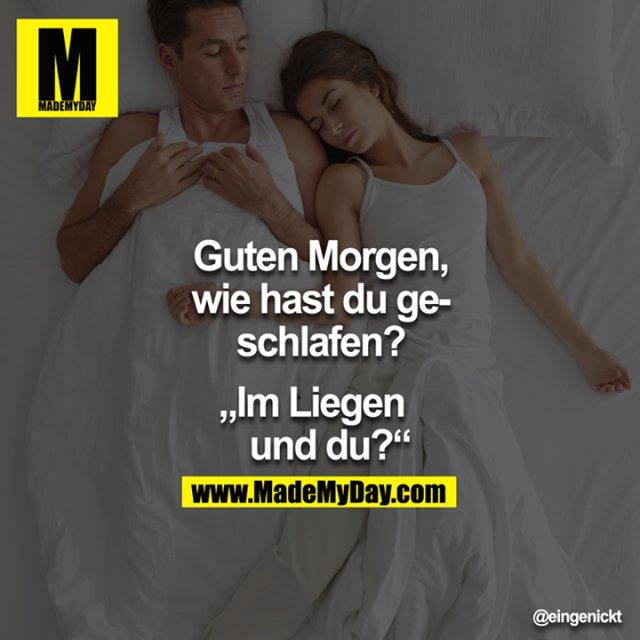 """Guten Morgen, wie hast du geschlafen?<br /> <br /> """"Im Liegen und du?"""""""